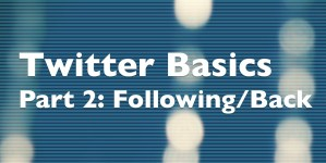 Twitter Basics: The Etiquette of Following and Following Back