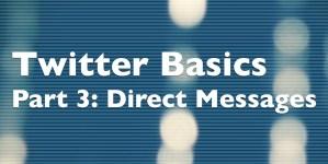 Twitter Basics: Direct Messages