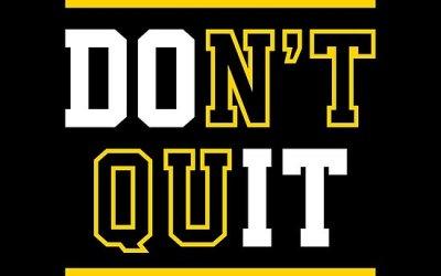 Don't Quit!!!!