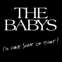 The Babys Are Back with I'll Have Some of That!