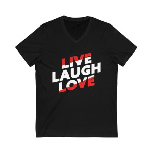 Live Laugh Love Unisex Jersey Short Sleeve V-Neck Tee