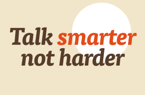 Talk smarter, not harder