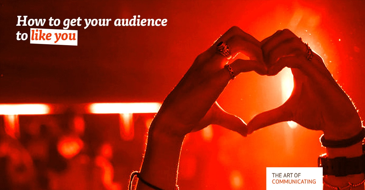How to get your audience to like you