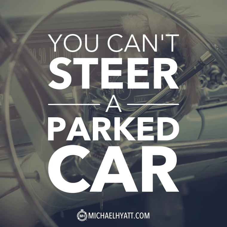 You can't steer a parked car.