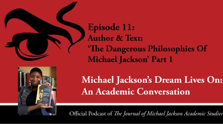 Episode-11- Michael Jackson's Dream Lives On: An Academic Conversation Author & Text: 'The Dangerous Philosophies Of Michael Jackson' Part 1