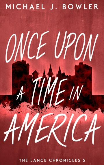 Once Upon A Time In America (The Lance Chronicles #5)