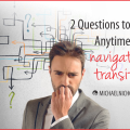 How to Navigate Significant Transition