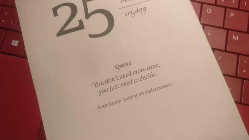 You don't need more time, you just need to decide - Seth Godin