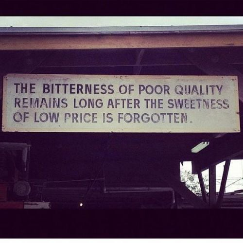 The bitterness of poor quality remains long after the sweetness of a low price is forgotten