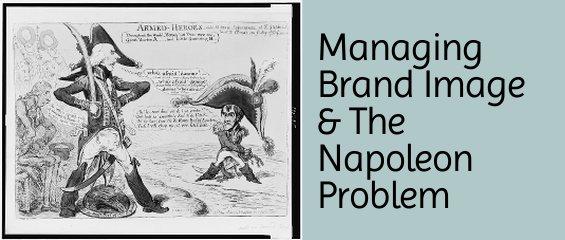 Managing Brand Image & the Napoleon Problem