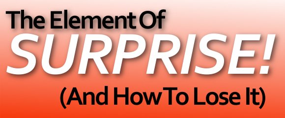 The Element Of Surprise! (And How To Lose It)