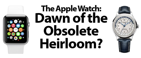 The Apple Watch: Dawn Of The Obsolete Heirloom?