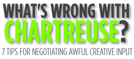 What's Wrong With Chartreuse? 7 Tips For Negotiating Awful Creative Input
