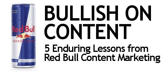 Bullish on Content: 5 Enduring Lessons From Red Bull Content Marketing