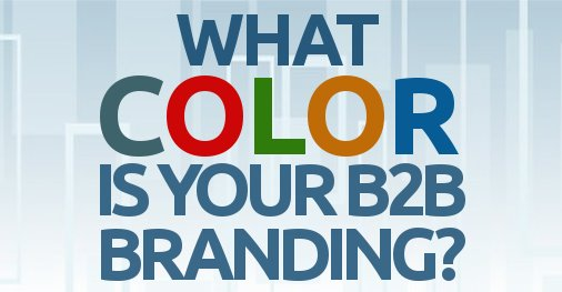 What Color Is Your B2B Branding?