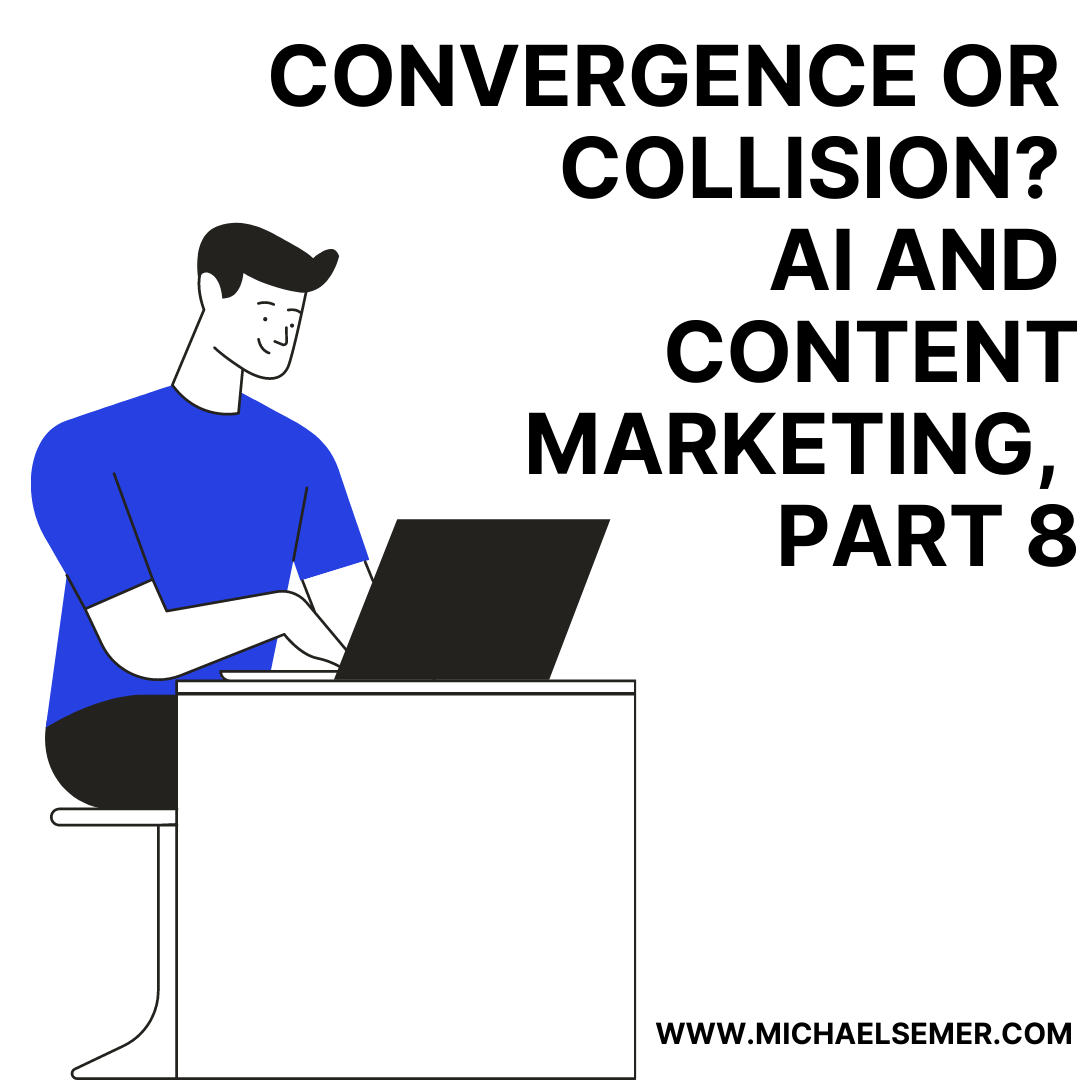 CONVERGENCE OR COLLISION? AI AND CONTENT MARKETING, PART 8