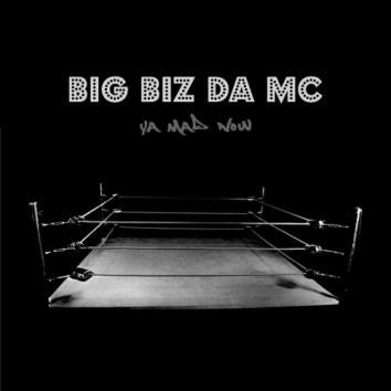 BIG BIZ DA MC - YA MAD NOW