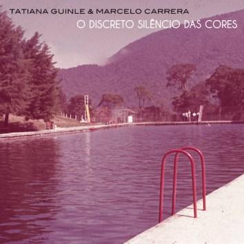 TATIANA GUINLE & MARCELO CARRERA - O DISCRETO SILENCIO DAS CORES (VARIANT)