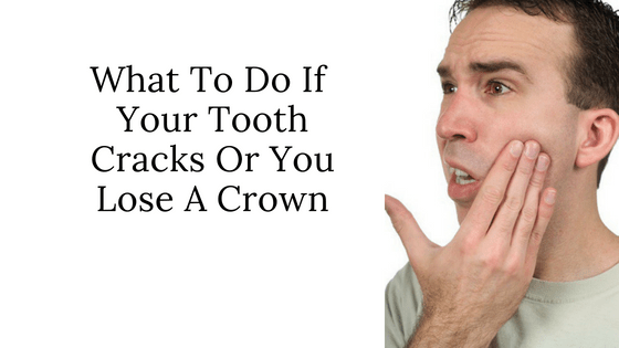 What to do if your Tooth Cracks or You Lose a Crown