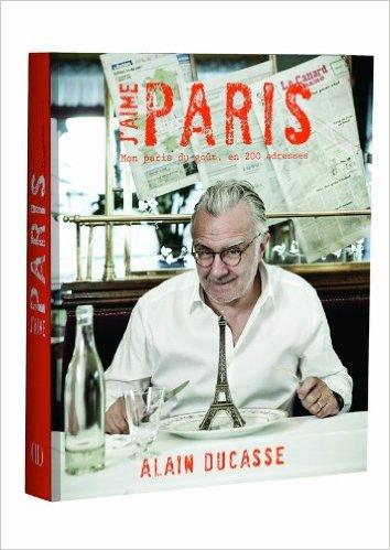 Alain Ducasse, J'aime Paris, Ducasse Editions, 2011 ©