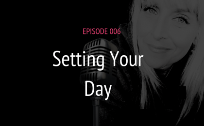 PODCAST EPISODE 006 SETTING YOUR DAY | MICHELE JAMISON