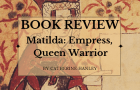 Book Review: Matilda-Empress, Queen, Warrior by Catherine Hanley