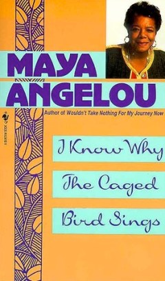 I Know Why the Caged Bird Sings Maya Angelou