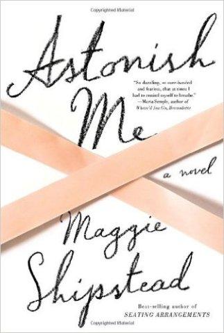 Astonish Me - Maggie Shipstead