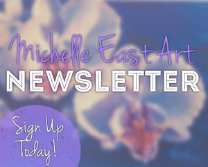 Michelle East Art Newsletter