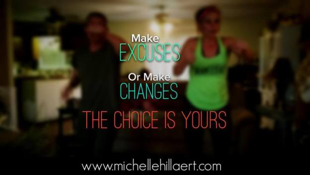 Make Excuses or make changes