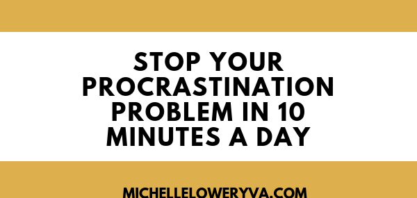 STOP YOUR PROCRASTINATION PROBLEM IN 10 MINUTES A DAY
