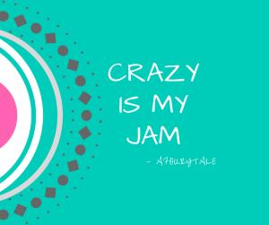 crazy-is-my-jam