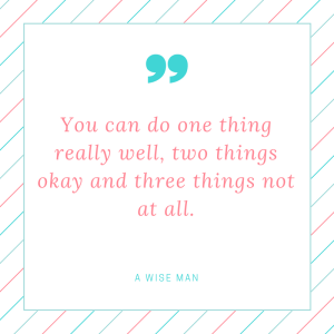 you-can-do-one-thing-really-well-two-things-okay-and-three-things-not-at-all