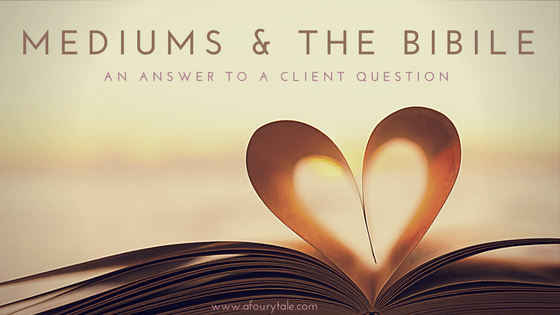 Mediumship and the Bible – an answer to a client question