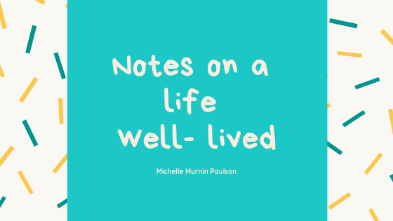 Notes on a life well lived
