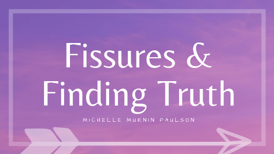 Fissures and Finding Truth