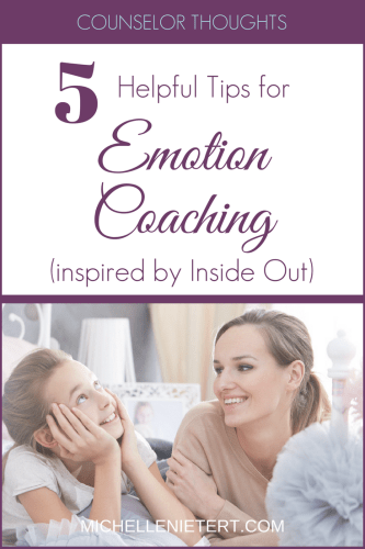 5 Tips for Emotion Coaching inspired by the movie Inside Out. Counselor Thoughts by Michelle Nietert.