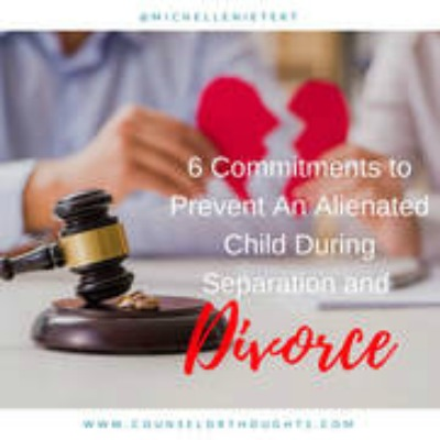 6 Commitments to Prevent An Alienated Child During Separation and Divorce (sharing from our CCA staff blog)