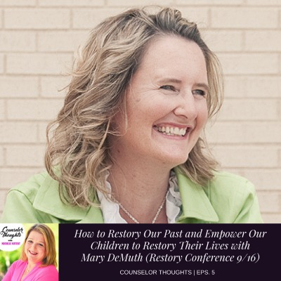 How To Restory Our Past and Empower Our Children To Restory Their Lives With Mary DeMuth