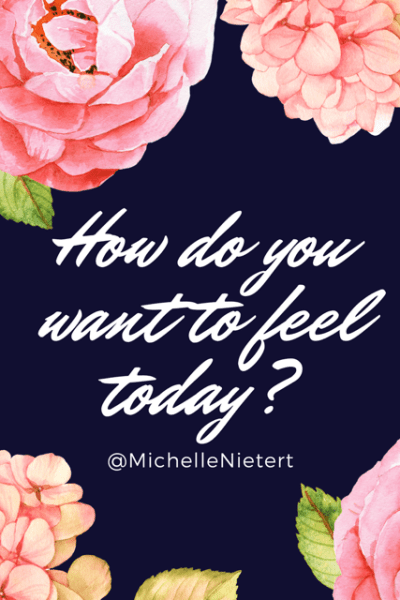How Do You Want to Feel Today?