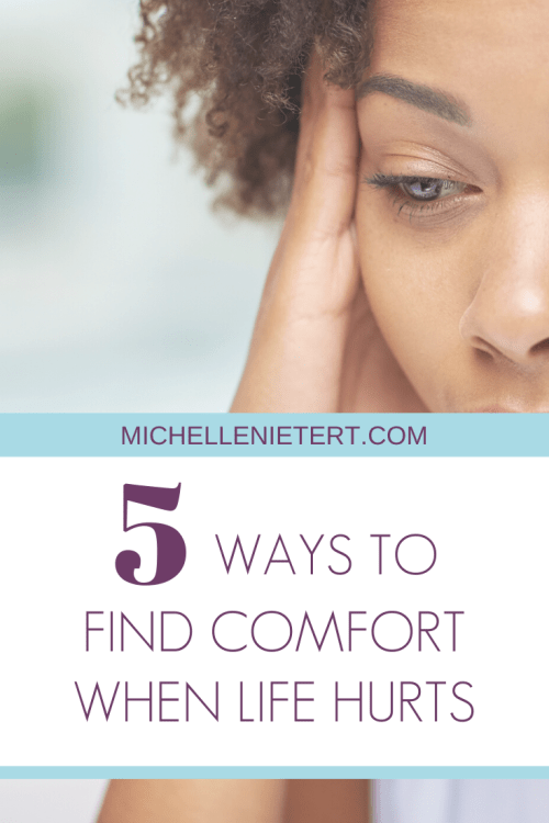 5 Ways to Find Comfort When Life Hurts from Christie Thomas. Guest post at michellenietert.com.