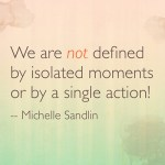 We Are Not Defined By Isolated Moments
