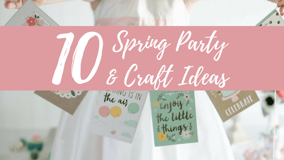 10 Spring Party and Craft Ideas