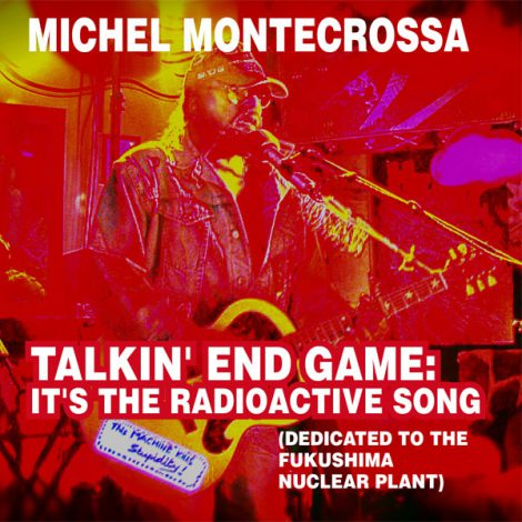 Cover - Michel Montecrossa's 'Talkin' End Game: It's The Radioactive Song'
