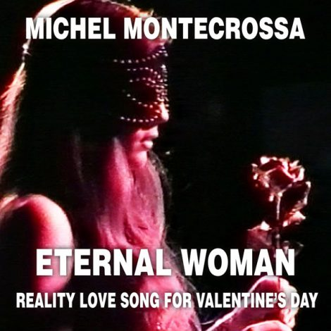 'Eternal Woman': Michel Montecrossa's consciousness-stream Love Song and Movie for Valentine's Day (from the Reality Rocker movie series)