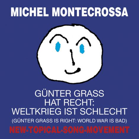 Michel Montecrossa Single 'Günter Grass hat recht: Weltkrieg is schlecht' (Günter Grass is right: World War is bad)