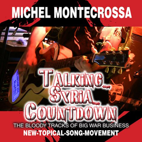 Talking Syria Countdown - MIchel Montecrossa's New-Topical-Song about the bloody tracks of big war business