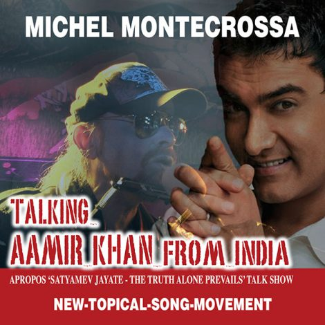 Talking Aamir Khan from India - Michel Montecrossa's song apropos 'Satyamev Jayate - The Truth Alone Prevails' Talk Show