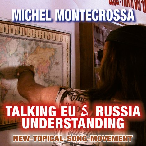 "Michel Montecrossa's New-Topical-Song Audio-CD ""Talking EU & Russia Understanding"""