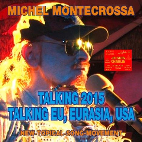 Michel Montecrossa's New-Topical-Song CD 'Talking 2015 – Talking EU, Eurasia, USA'